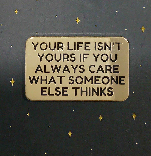 Enamel Pin- Quote-Your life isn't yours
