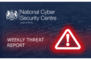 NCSC (National Cyber Security Centre) - Weekly Threat Report