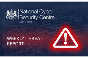 NCSC (National Cyber Security Centre) - Weekly Threat Report @ncsc #cybersecurity ASKET