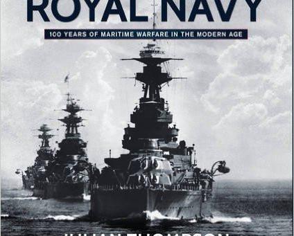 The Royal Navy 100 Years of Modern Warfare - Julian Thompson