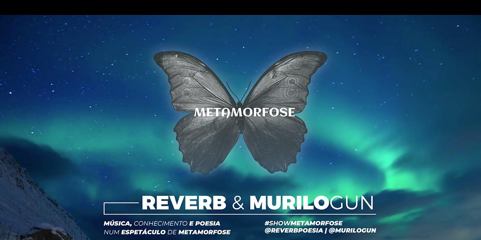 Metamorfose com Murilo Gun e Reverb