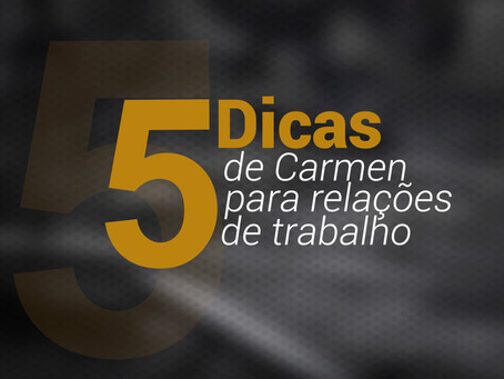 5 dicas de Carmen para relações de trabalho
