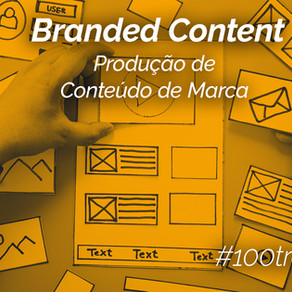 Branded Content, o conteúdo de marca, você sabe o que é?