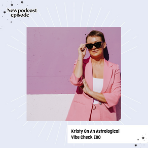 Kristy On An Astrological Vibe Check E80