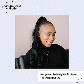 Morgan on Building Wealth From The Inside Out E77