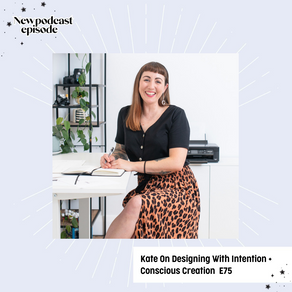 Kate On Designing With Intention + Conscious Creation E75