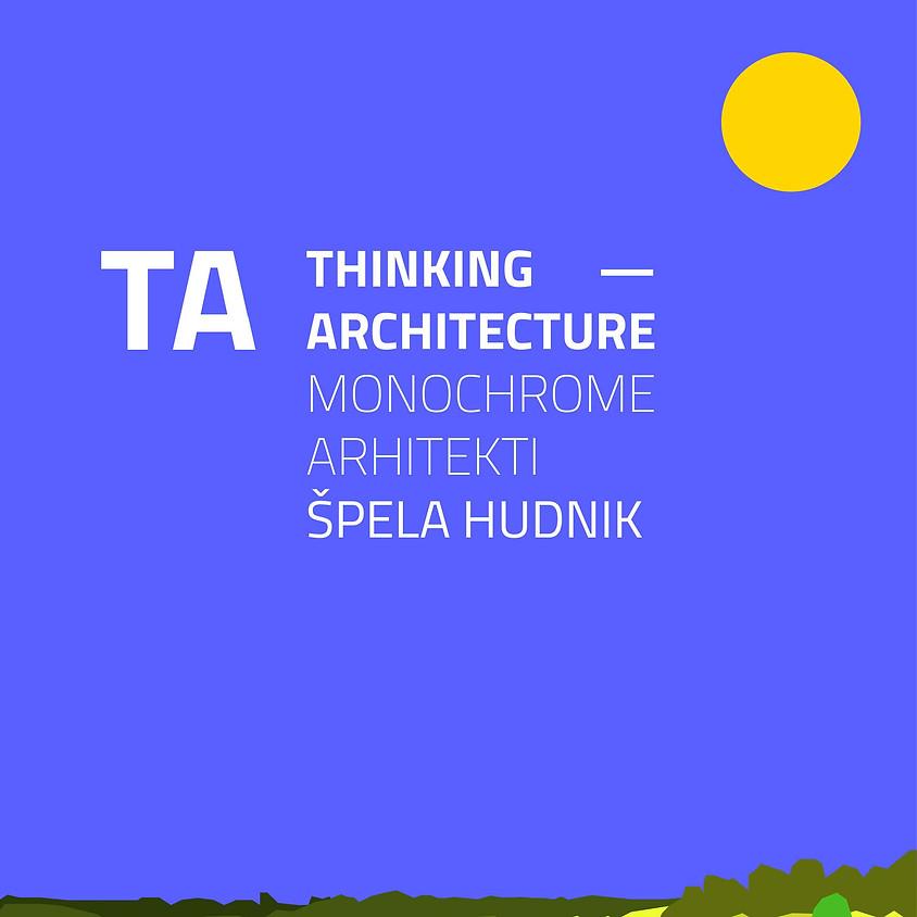 TA THINKING ARCHITECTURE - MONOCHROME ARHITEKTI