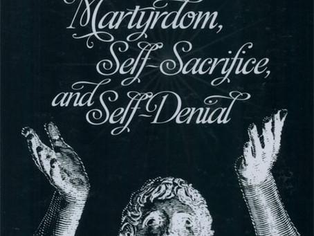 MARTYRDOM, SELF-SACRIFICE, AND SELF-DENIAL / Vol. 75, No. 2 (Summer 2008)