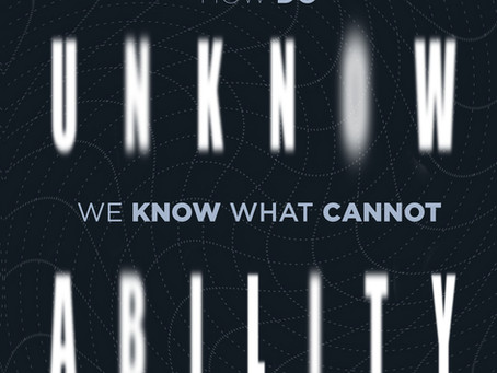 UNKNOWABILITY: HOW DO WE KNOW WHAT CANNOT BE KNOWN? / Vol. 87, No. 1 (Spring 2020)