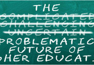 The Problematic Future of Higher Education