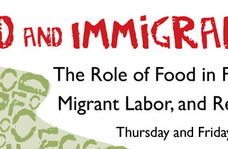 Food and Immigrant Life:  The Role of Food in Forced Immigration, Migrant Labor, and Re-creating Hom