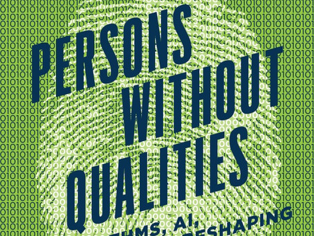PERONS WITHOUT QUALITIES: ALGORITHMS, AI, AND THE RESHAPING OF OURSELVES / Vol. 86, No. 4 (Winter 20