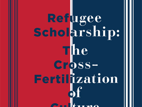 REFUGEE SCHOLARSHIP: THE CROSS-FERTILIZATION OF CULTURE / Vol. 84, No. 4 (Winter 2017)
