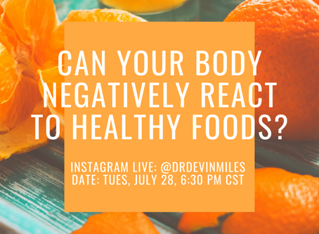 Instagram live July 28th - Can your body negatively react to healthy foods