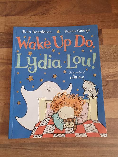 Wake up do lydia lou!