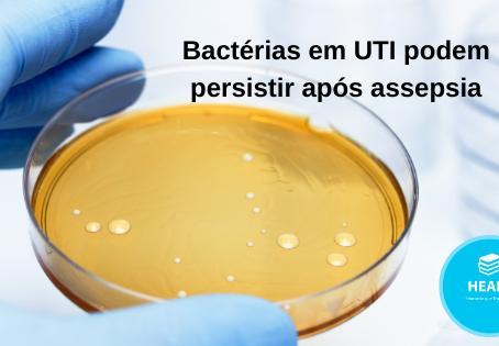 Bactérias em UTI podem persistir após assepsia.