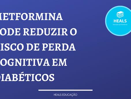 METFORMINA PODE REDUZIR O RISCO DE PERDA COGNITIVA EM DIABÉTICOS.