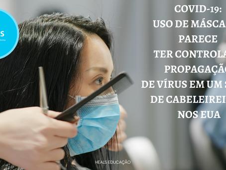 COVID-19: Uso de máscaras parece ter controlado propagação de vírus em um salão de cabeleireiros.