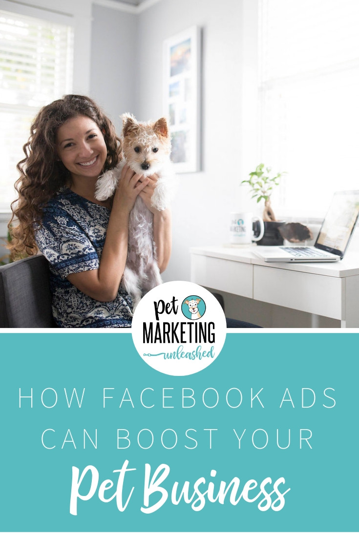 How Facebook Ads Can Boost Your Pet Business | Pet Marketing Unleashed