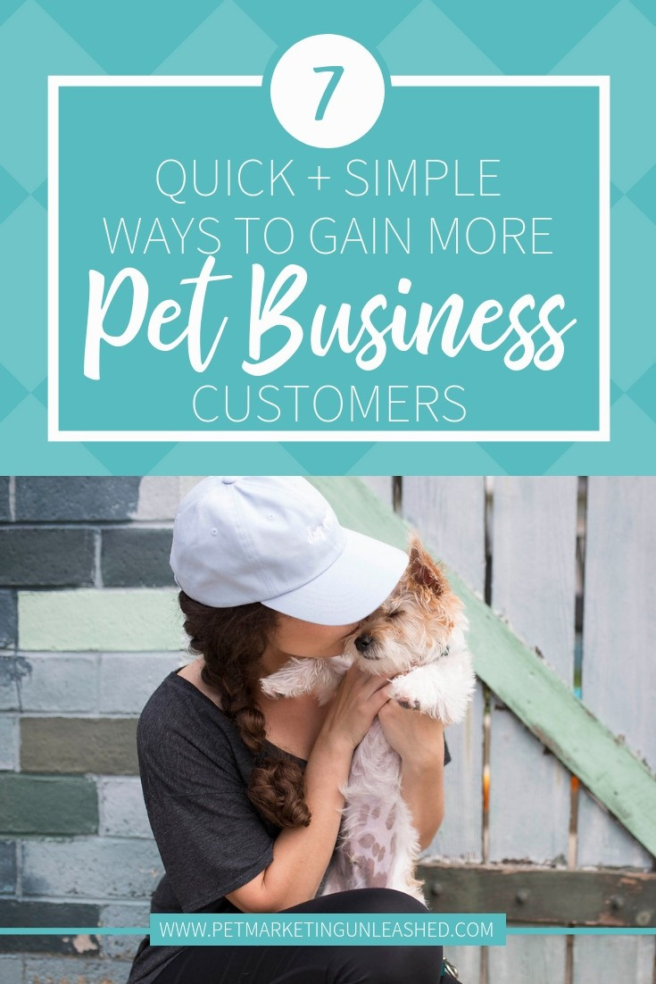 7 Quick + Simple Ways To Gain More Pet Business Clients | Pet Marketing Unleashed | marketing tips for dog walkers, pet sitters, dog trainers, groomers, and pet photographers