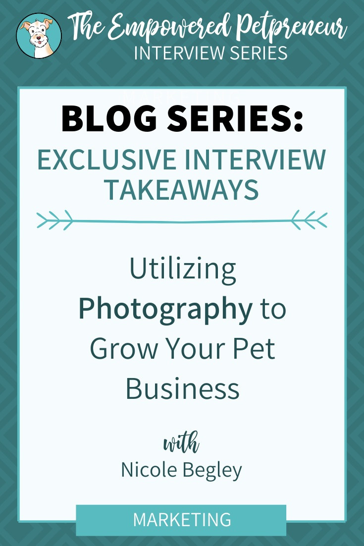 How to use photography to grow your pet business with Nicole Begley | Pet Marketing Unleashed