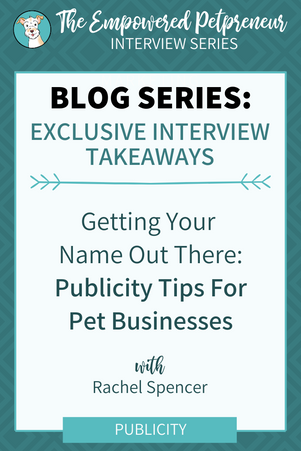 Publicity Tips for Pet Businesses with Rachel Spencer   Empowered Petpreneur Interview Series
