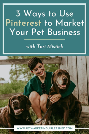3 Ways to Use Pinterest to Market Your Pet Business with Tori Mistick