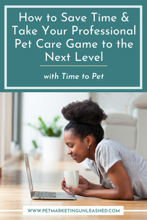 How to Save Time and Take Your Professional Pet Care Game to the Next Level