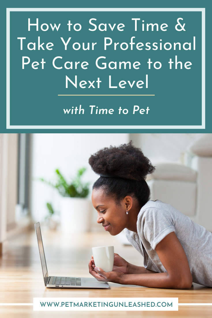How to save time & take your professional pet care game to the next level with Time To Pet | Pet Marketing Unleashed | Dog Walkers & Pet Sitter Marketing
