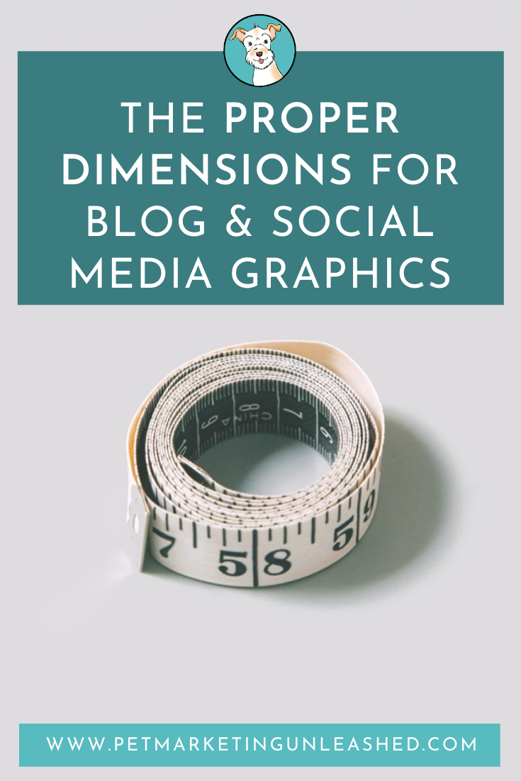 The Proper Dimensions for blog and social media graphics | Pet Marketing Unleashed | Pet business social media graphics