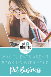 Why Clients Aren't Booking With Your Pet Business | Pet Marketing Unleashed