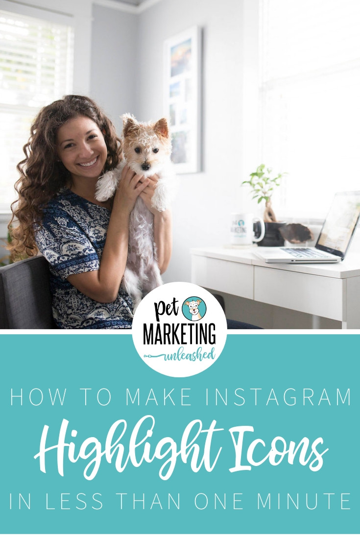 How to Make Instagram Highlight Icons in Less Than One Minute | Pet Marketing Unleashed