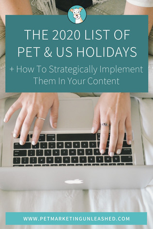 The 2020 List of Pet & US Holidays + How To Strategically Implement Them In Your Content