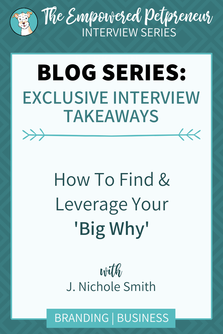 How To Find & Leverage Your Big Why with J. Nichole Smith of Working With Dog   Pet Marketing Unleashed