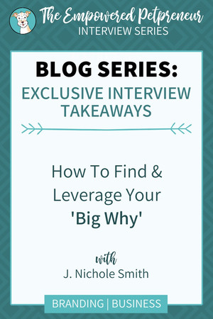 Empowered Petpreneur Series - How To Find & Leverage Your Big Why - Working With Dog