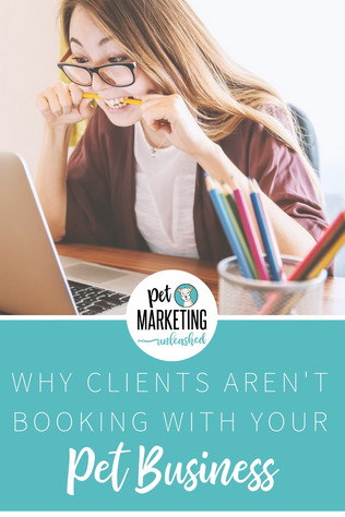 Why Clients Aren't Booking With Your Pet Business