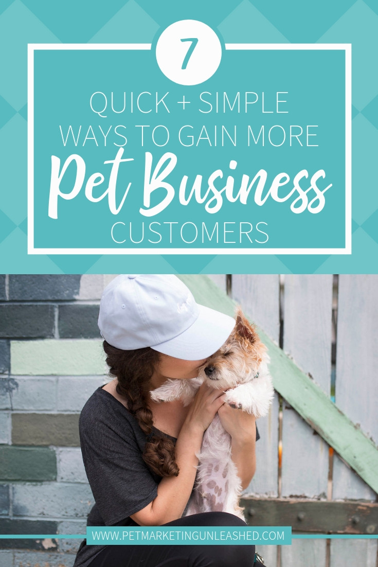 7 Quick & Simple Ways To Gain Pet Business Customers | Pet Marketing Unleashed