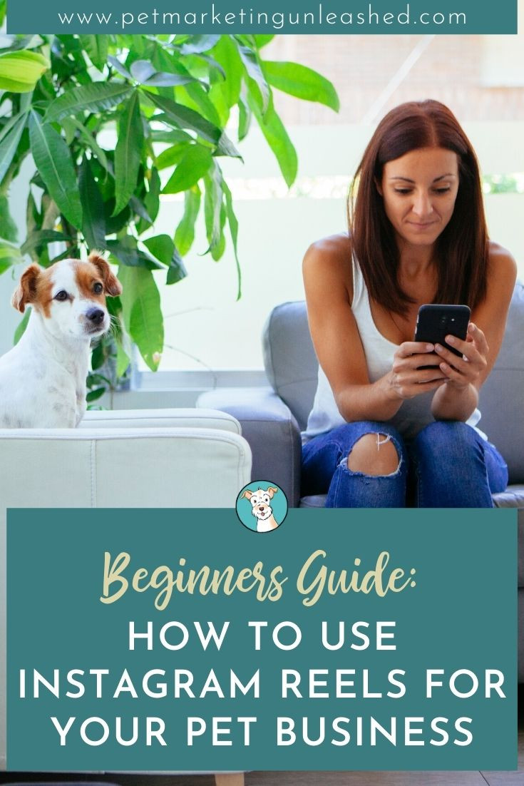 Your Beginner Guide to Instagram Reels For Your Pet Business - girl creating an Instagram Reel with her dog