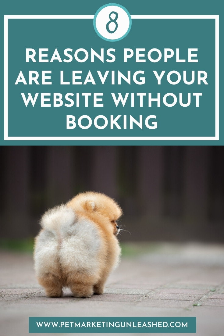 8 Reasons People Are Leaving Your Website Without Booking   Pet Business Website Help   Pet Business Marketing   Pet Marketing Unleashed