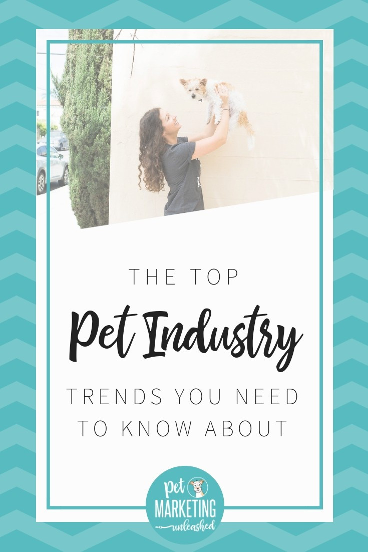 The Top Pet Industry Trends You NEED To Know About | Pet Marketing Unleashed