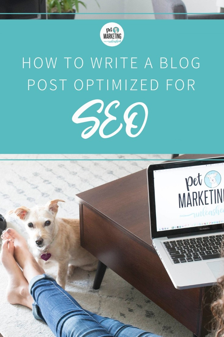 How to write a blog post optimized for SEO | Pet Marketing Unleashed | SEO for dog walkers, groomers, dog trainers, and pet photographers | Pet Marketing Unleashed