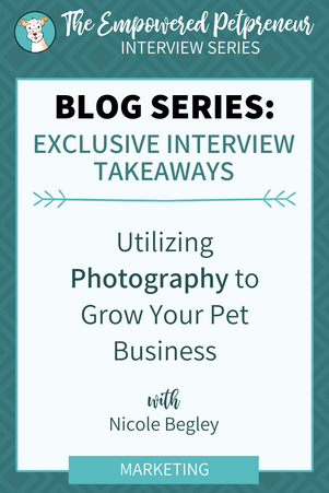 Utilizing Photography to Grow Your Pet Business with Nicole Begley   An Interview