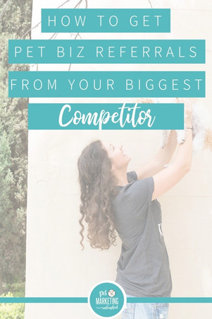How to Get Pet Business Referrals From Your Biggest Competitor