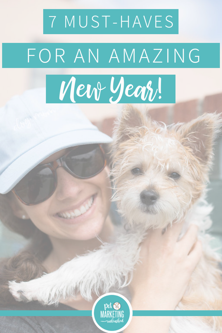 7 Must-Haves For An Amazing New Year | Pet Marketing Unleashed