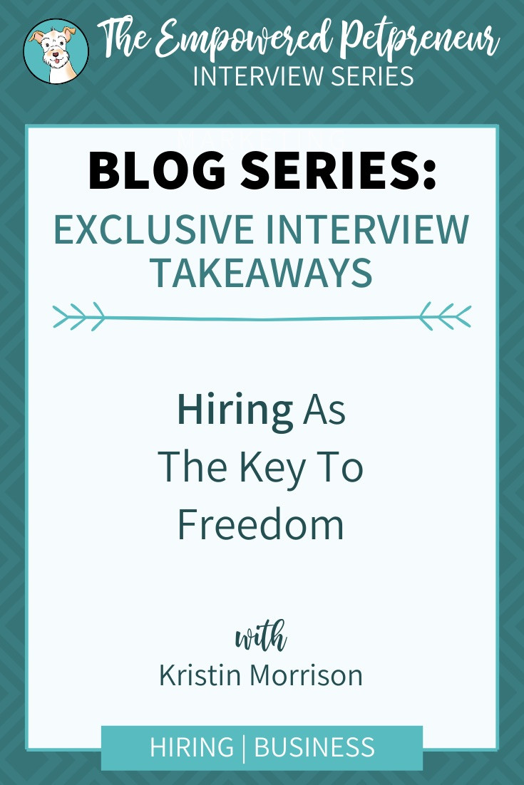 Hiring As The Key To Freedom In The Pet Industry With Kristin Morrison | Pet Marketing Unleashed