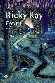 A review of Ricky Ray's Fealty, Eyewear Publishing