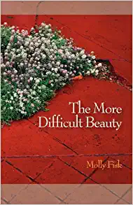 A look back at Molly Fisk's The More Difficult Beauty