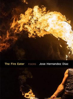 The Fire Eater brings warmth and compassion. A review of Jose Hernandez Diaz's new chapbook