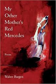 Walter Bargen explores the ruin of dementia in My Other Mother's Red Mercedes