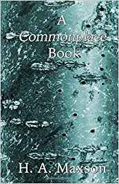 A review of HA Maxson's A Commonplace Book